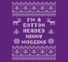 I'm a Cotton Headed Ninny Muggins Ugly Sweater T Shirt by xdurango