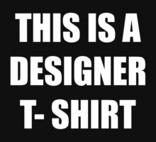THIS IS A DESIGNER T-SHIRT by bigredbubbles6