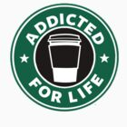 Addicted For Life- Starbucks by madisonrankinx