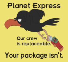 Planet Express - Our Crew Is Replaceable. Your Package Isn't. by ChrisButler