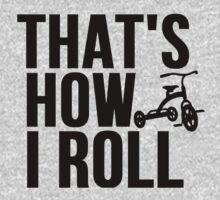 Thats How I Roll - Childs Tricycle by Alan Craker