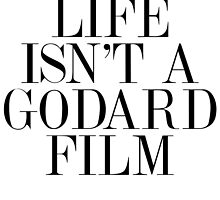 Life isn't a Godard film by rosemilk