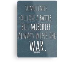 Mischief Always Wins Metal Print