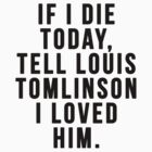 If I Die Today, Tell Louis Tomlinson I Loved Him  by judymoy