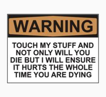 Warning: Touch my stuff and not only will you die but I will ensure that it will hurt the whole time you are dying by Bundjum