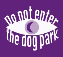 Do Not Enter the Dog Park  by incipient