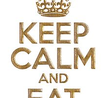 Keep Calm And Eat by cursotti