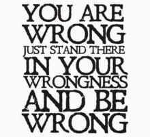 You are wrong just stand there in your wrongness and be wrong by digerati