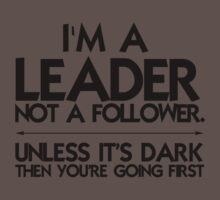 I'm a leader not a follower. Unless it's dark then you're going first Kids Clothes