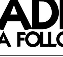 I'm a leader not a follower. Unless it's dark then you're going first Sticker