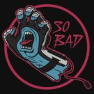 So Bad by beware1984
