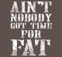 Ain't Nobody Got Time For Fat (White Ink) - Workout Tee. Crossfit Tee. Exercise Tee. Weightlifting Tee. Running Tee. Fitness by Max Effort