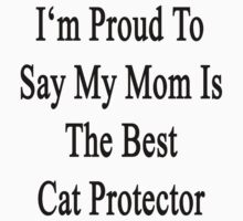 I'm Proud To Say My Mom Is The Best Cat Protector  by supernova23