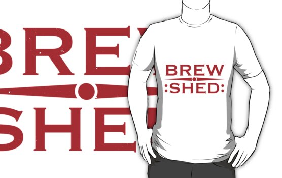 Brew Shed - get the t shirt by instography