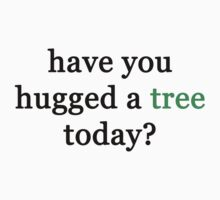 Have you hugged a tree today? by dotygonegreen