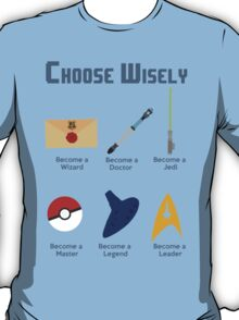 Choose Wisely.... T-Shirt