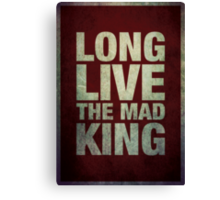 Long Live The Mad King Canvas Print