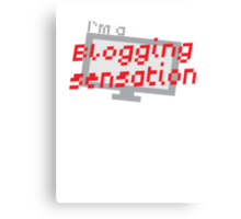 I'm a BLOGGING SENSATION! with modern computer screen Canvas Print