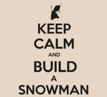 Keep Calm and Build a Snowman by mj394