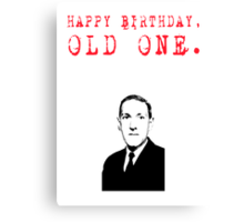 Happy Birthday, Old One... Canvas Print