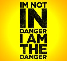 I Am The Danger by Hume Creative