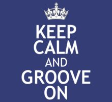 KEEP CALM AND GROOVE ON by red addiction
