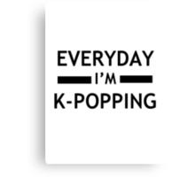 Everyday I'm K-POPPING Canvas Print