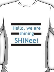 Hello, we are shining SHINee! T-Shirt