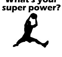 I Rebound What's Your Super Power by kwg2200