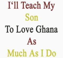 I'll Teach My Son To Love Ghana As Much As I Do  by supernova23