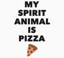 Pizza Is My Spirit Animal by Look Human