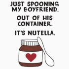 Nutella Is My Boyfriend by Look Human