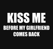 Kiss Me Before My Girlfriend Comes Back by BrightDesign