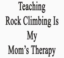 Teaching Rock Climbing Is My Mom's Therapy  by supernova23