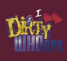 I love Dirty WHOers - dark shirts T-Shirt