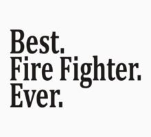 Best Fire Fighter Ever. by omadesign