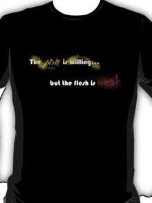Willing Spirit, Weak Flesh T-Shirt