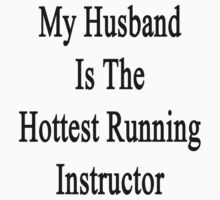 My Husband Is The Hottest Running Instructor  by supernova23