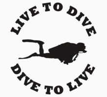 LIVE TO DIVE DIVE TO LIVE BLACK SCUBA by BelfastBoy