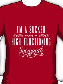 High Functioning Sociopath T-Shirt