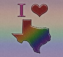 I Heart Texas Rainbow Map - LGBT Equality by LiveLoudGraphic