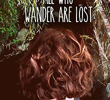 Not All Who Wander Are Lost by HalamoDesigns