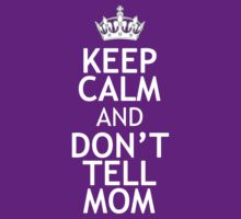 KEEP CALM AND DON'T TELL MOM by red addiction