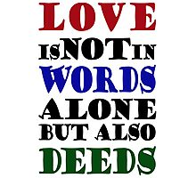 Love Not Words Alone But Also Deeds Photographic Print