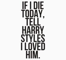 If I die today, tell Harry Styles I loved him. T-Shirt