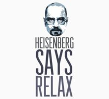 Heisenberg Says Relax by incipient