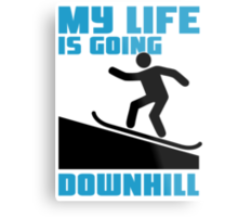 My life is going downhill: Snowboarding Metal Print