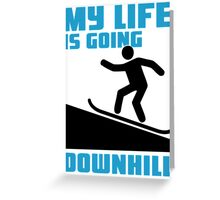 My life is going downhill: Snowboarding Greeting Card