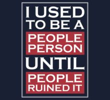 I used to be a people person until people ruined it by monsterplanet