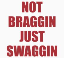 Not Braggin Just Swaggin by BrightDesign